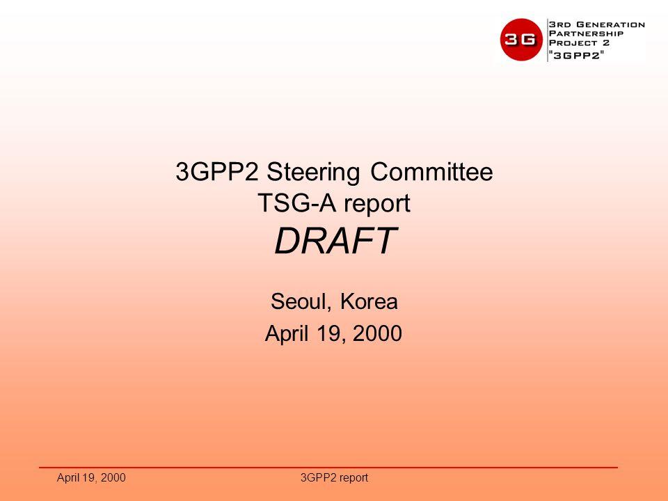 April 19, 20003GPP2 report 3GPP2 Steering Committee TSG-A report DRAFT Seoul, Korea April 19, 2000