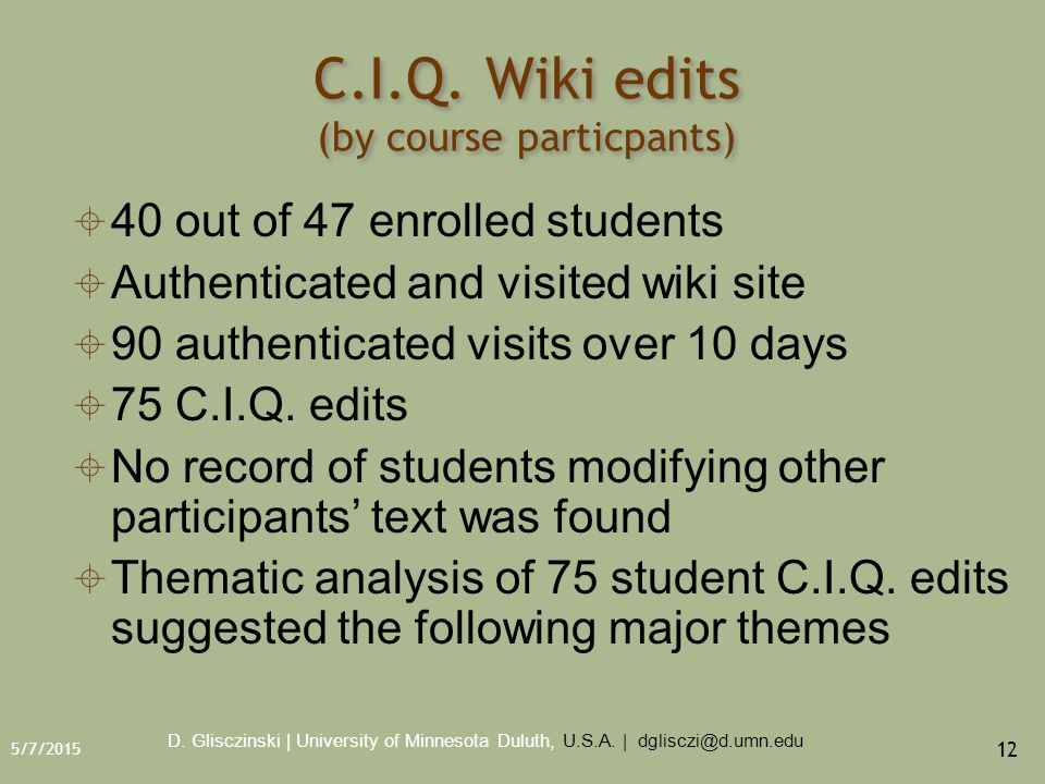 5/7/2015 12 C.I.Q. Wiki edits (by course particpants)  40 out of 47 enrolled students  Authenticated and visited wiki site  90 authenticated visits