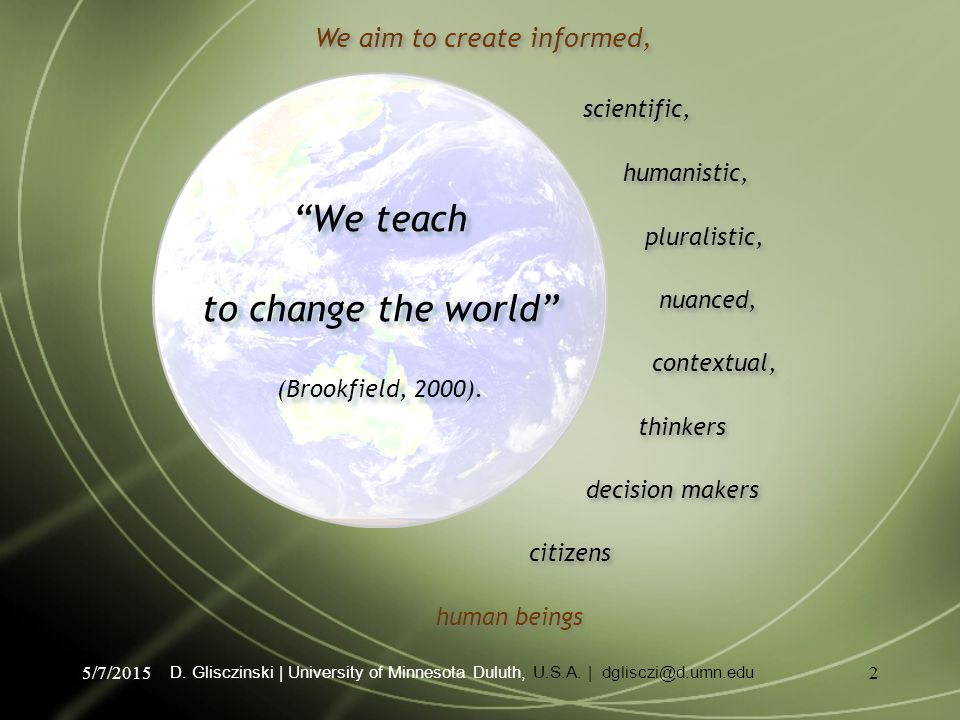 5/7/20152 We teach to change the world (Brookfield, 2000).