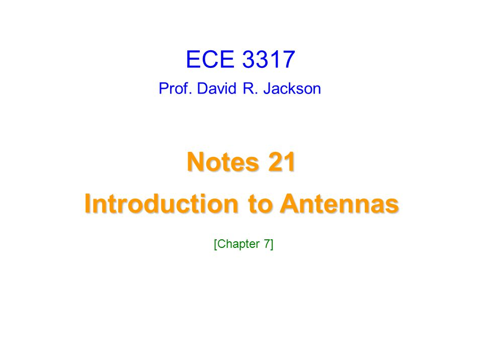 Prof. David R. Jackson Notes 21 Introduction to Antennas Introduction to Antennas ECE 3317 [Chapter 7]