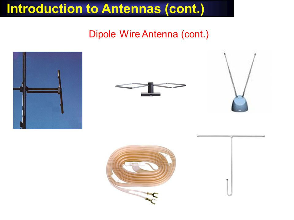 Introduction to Antennas (cont.) Dipole Wire Antenna (cont.)