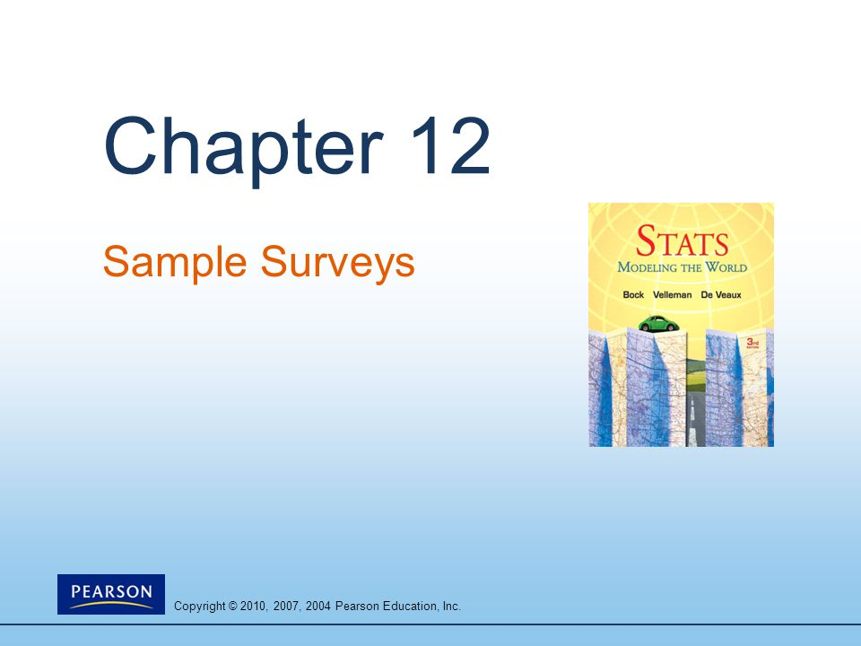 Copyright © 2010, 2007, 2004 Pearson Education, Inc. Chapter 12 Sample Surveys