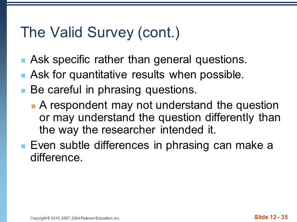 Copyright © 2010, 2007, 2004 Pearson Education, Inc. Slide 12 - 35 Ask specific rather than general questions. Ask for quantitative results when possi