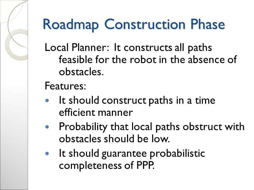 Roadmap Construction Phase Local Planner: It constructs all paths feasible for the robot in the absence of obstacles.