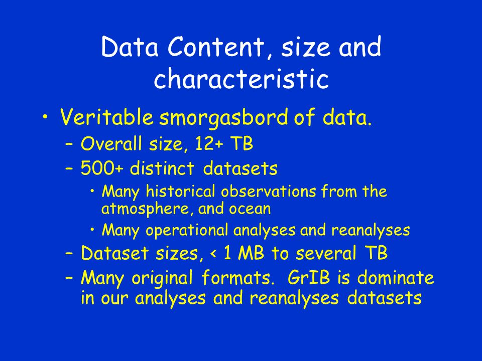 Data Content, size and characteristic Veritable smorgasbord of data.