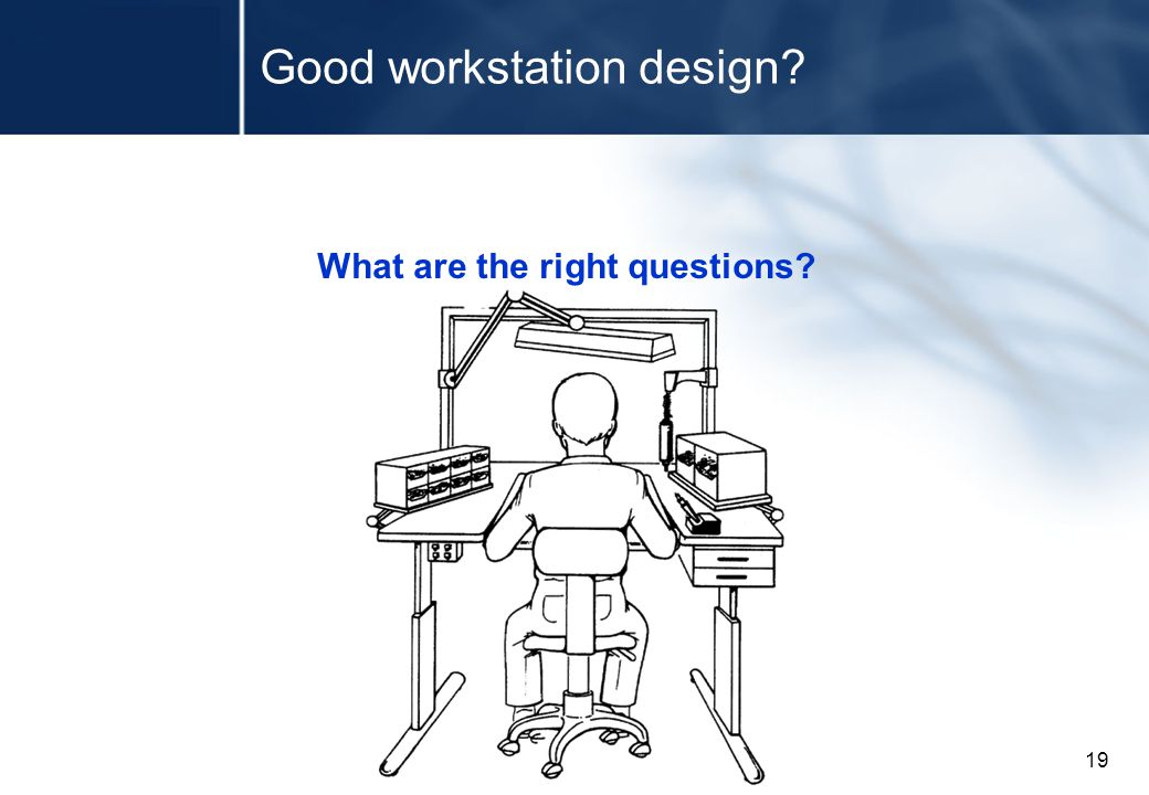 19 Good workstation design What are the right questions