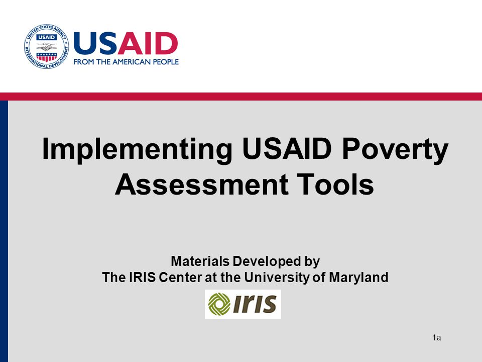 1a Implementing USAID Poverty Assessment Tools Materials Developed by The IRIS Center at the University of Maryland