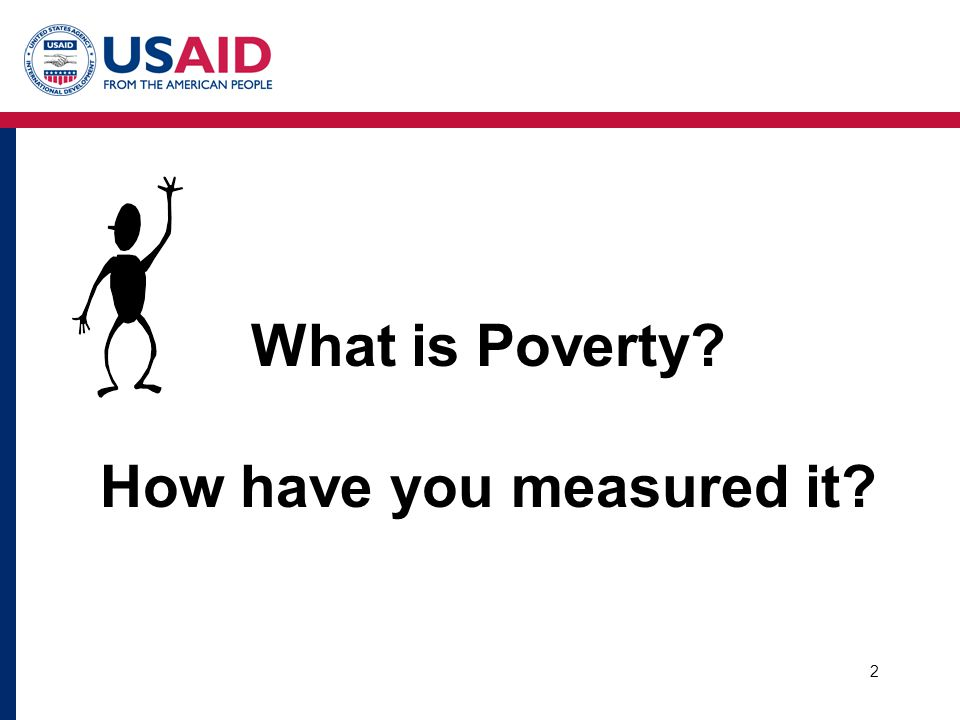 2 What is Poverty How have you measured it
