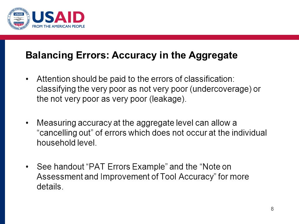 8 Balancing Errors: Accuracy in the Aggregate Attention should be paid to the errors of classification: classifying the very poor as not very poor (undercoverage) or the not very poor as very poor (leakage).