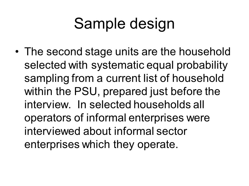 Sample design The second stage units are the household selected with systematic equal probability sampling from a current list of household within the
