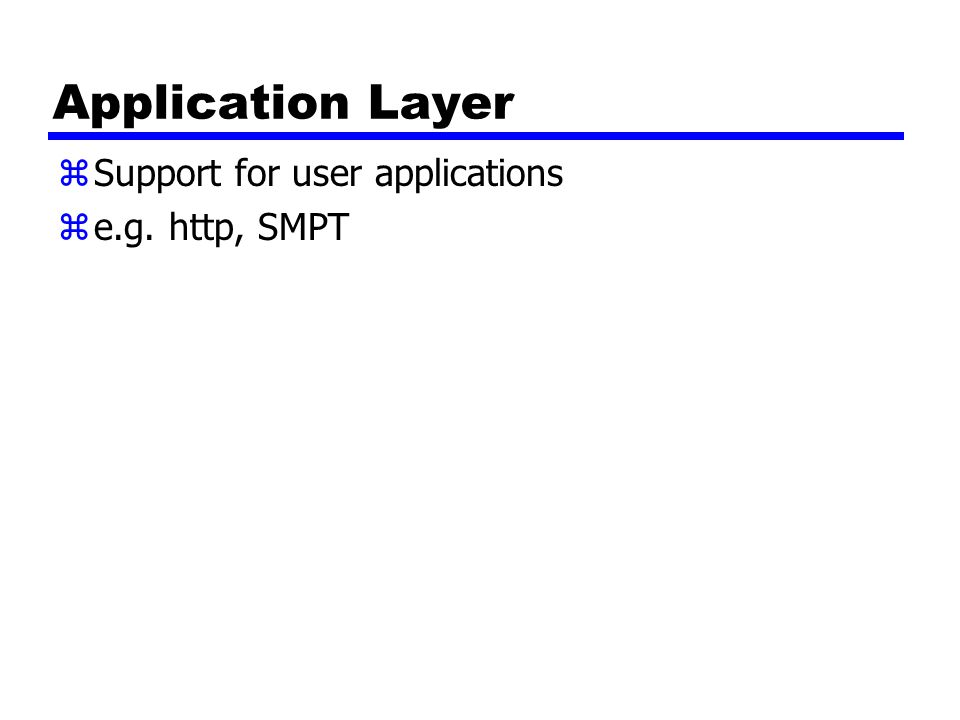 Application Layer zSupport for user applications ze.g. http, SMPT