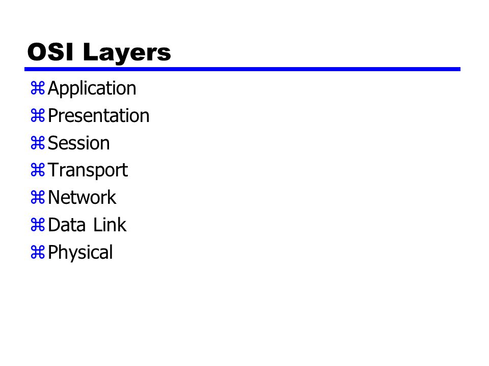 OSI Layers zApplication zPresentation zSession zTransport zNetwork zData Link zPhysical