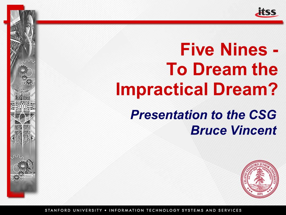 Five Nines - To Dream the Impractical Dream Presentation to the CSG Bruce Vincent