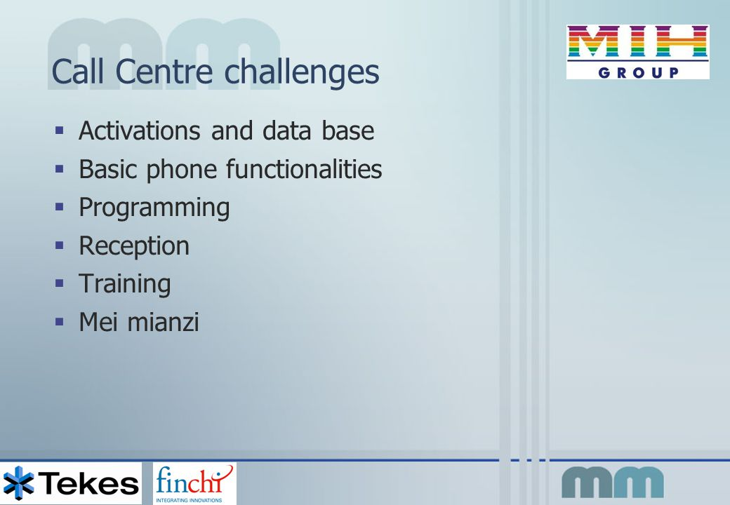 Call Centre challenges  Activations and data base  Basic phone functionalities  Programming  Reception  Training  Mei mianzi