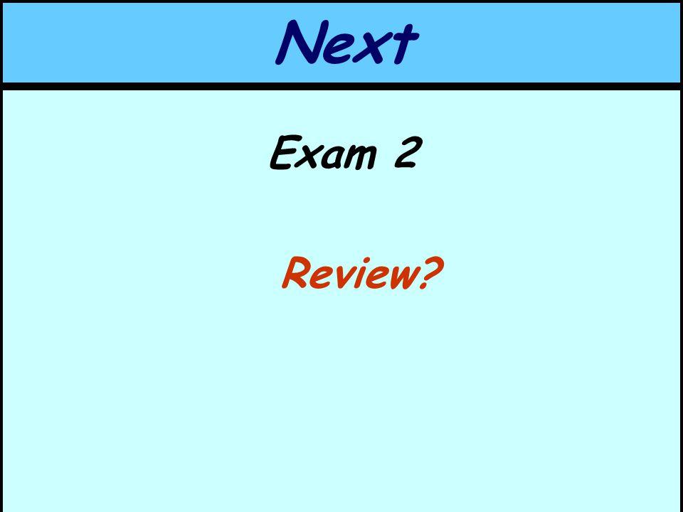 Next Exam 2 Review