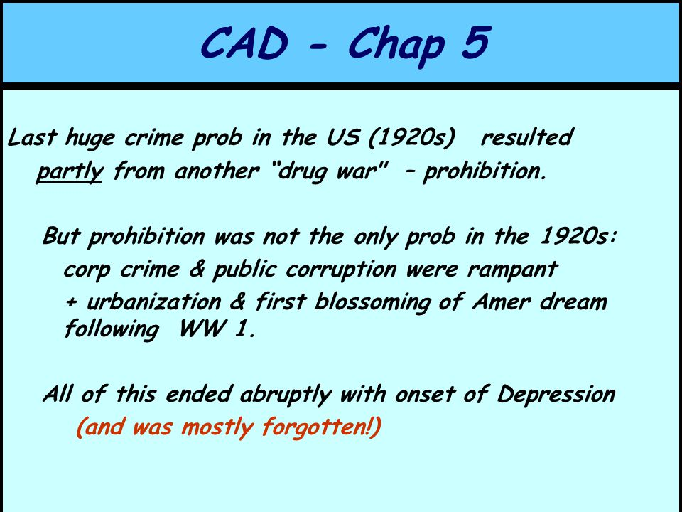 CAD - Chap 5 Last huge crime prob in the US (1920s) resulted partly from another drug war – prohibition.