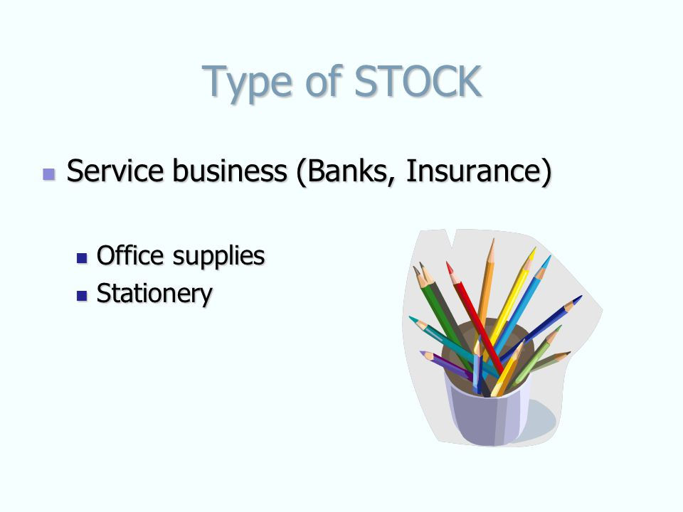 Type of STOCK Service business (Banks, Insurance) Service business (Banks, Insurance) Office supplies Office supplies Stationery Stationery