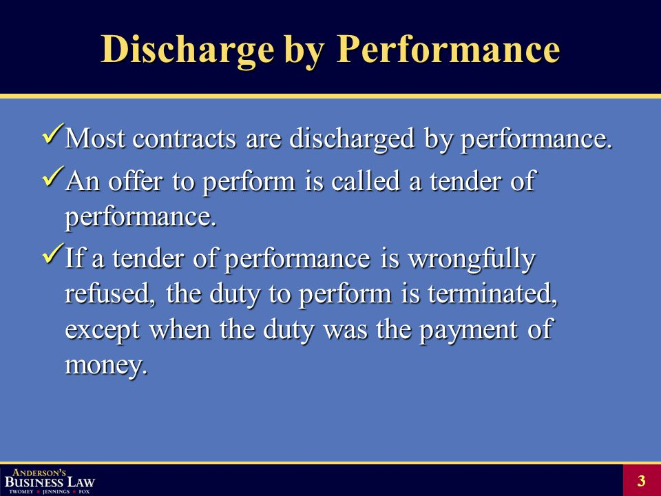 3 Discharge by Performance Most contracts are discharged by performance.