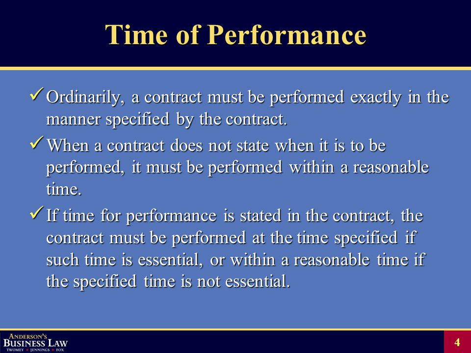 4 Time of Performance Ordinarily, a contract must be performed exactly in the manner specified by the contract.