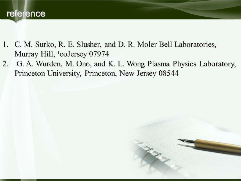 reference 1.C. M. Surko, R. E. Slusher, and D. R. Moler Bell Laboratories, Murray Hill, ¹coJersey 07974 2. G. A. Wurden, M. Ono, and K. L. Wong Plasma