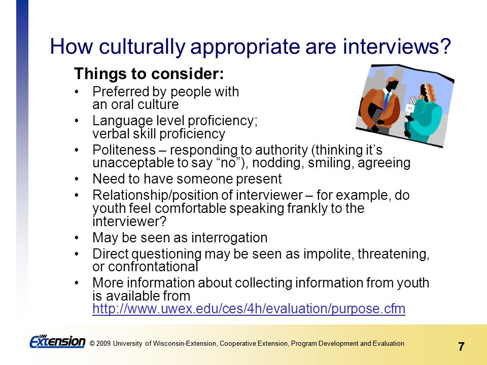 7 © 2009 University of Wisconsin-Extension, Cooperative Extension, Program Development and Evaluation 7 How culturally appropriate are interviews.