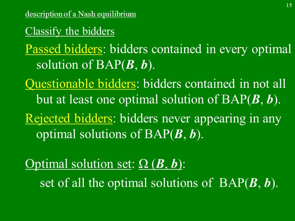 15 description of a Nash equilibrium Classify the bidders Passed bidders: bidders contained in every optimal solution of BAP(B, b). Questionable bidde