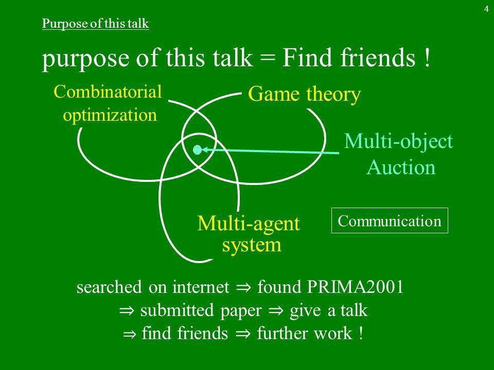 4 Purpose of this talk purpose of this talk = Find friends .