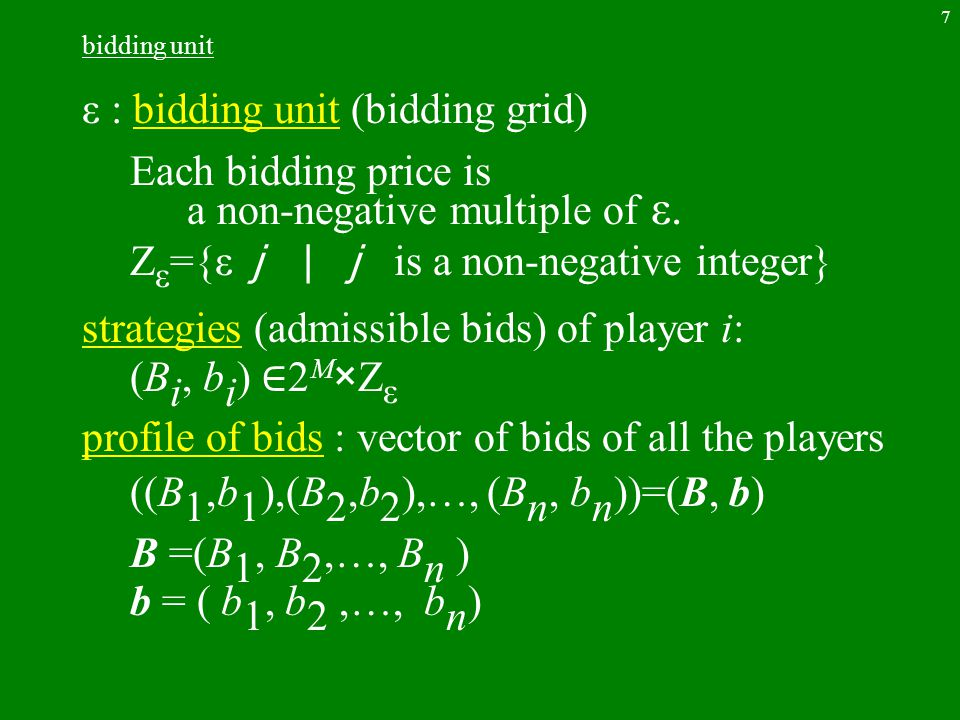 7 bidding unit ε : bidding unit (bidding grid) Each bidding price is a non-negative multiple of ε.