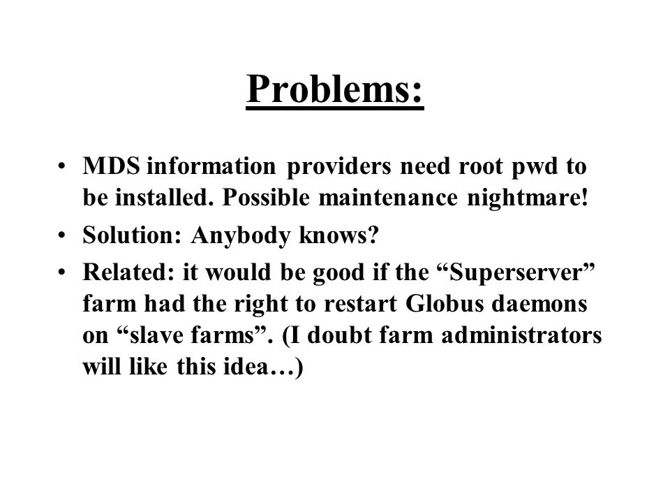 Problems: MDS information providers need root pwd to be installed.