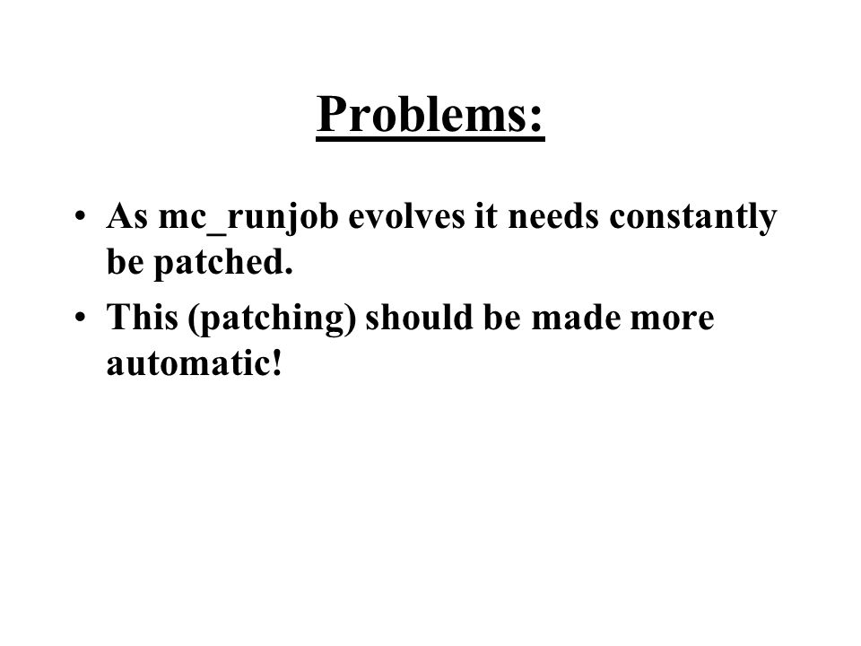 Problems: As mc_runjob evolves it needs constantly be patched.
