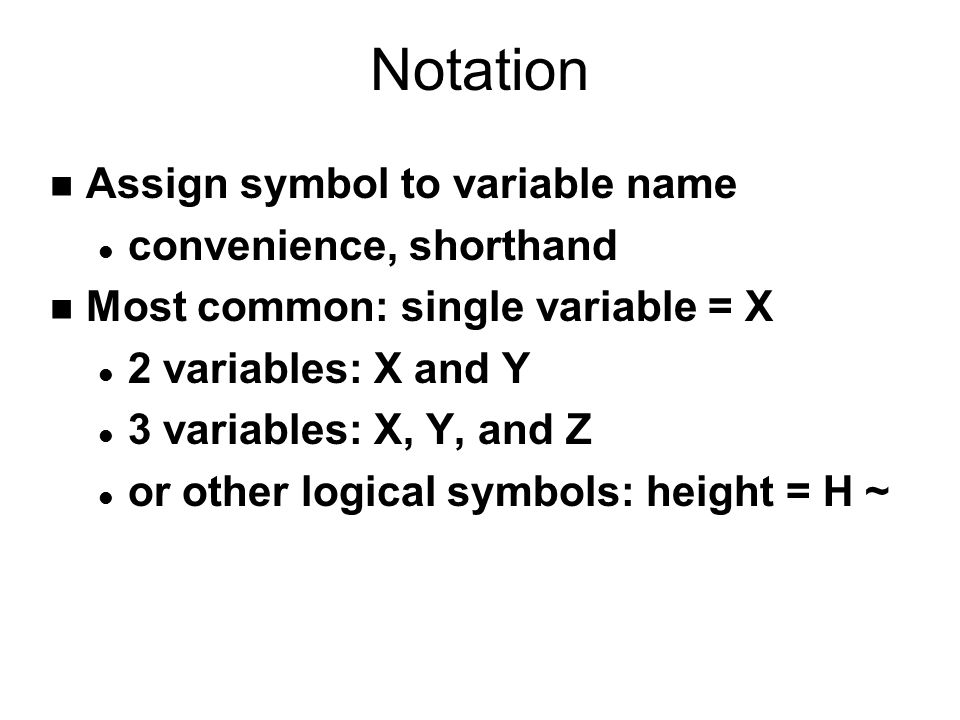 Notation n Assign symbol to variable name l convenience, shorthand n Most common: single variable = X l 2 variables: X and Y l 3 variables: X, Y, and