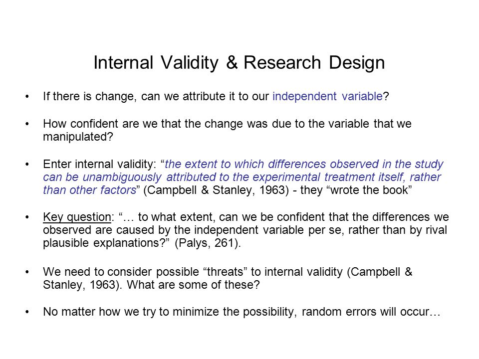Internal Validity & Research Design If there is change, can we attribute it to our independent variable.