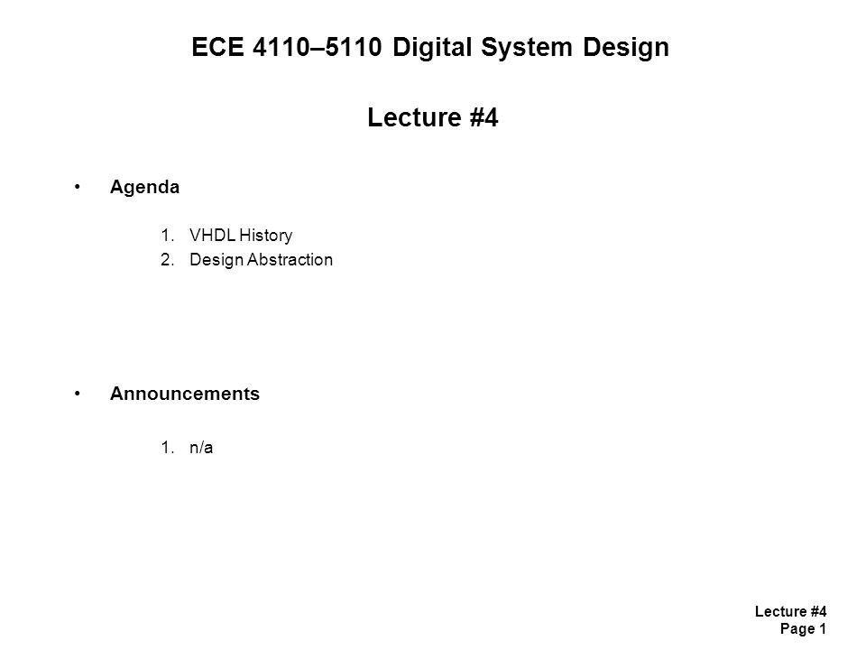 Lecture #4 Page 1 ECE 4110–5110 Digital System Design Lecture #4 Agenda 1.VHDL History 2.Design Abstraction Announcements 1.n/a