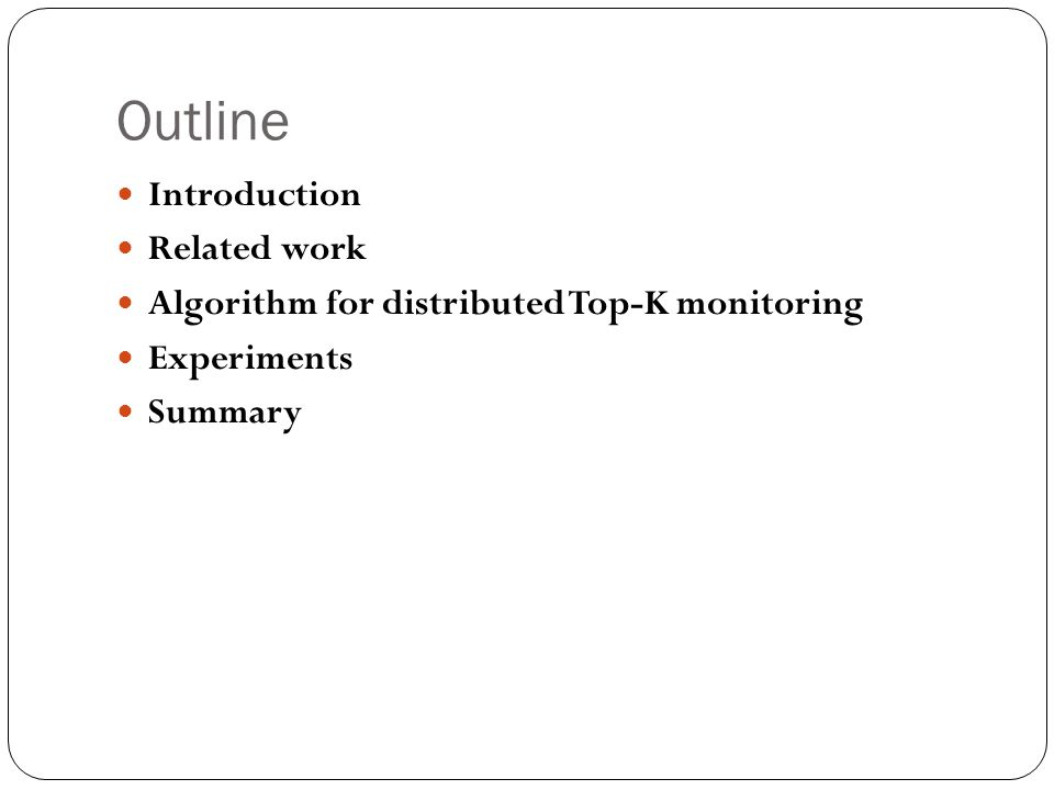 Outline Introduction Related work Algorithm for distributed Top-K monitoring Experiments Summary