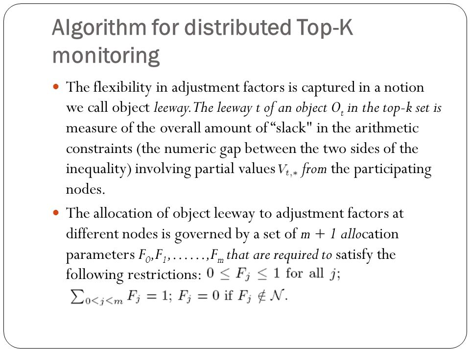 Algorithm for distributed Top-K monitoring The flexibility in adjustment factors is captured in a notion we call object leeway.