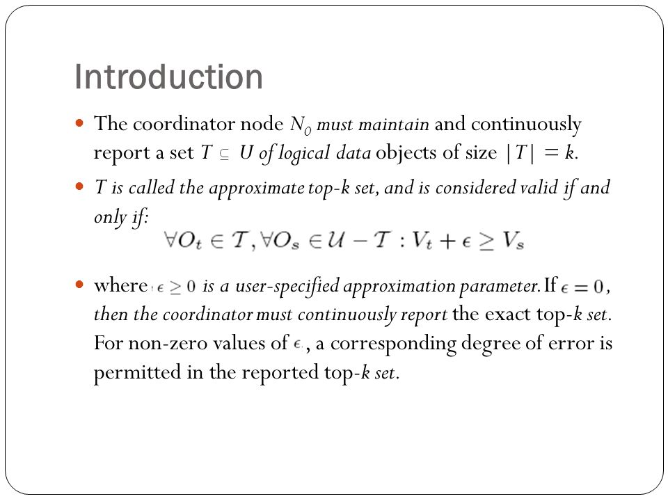 Introduction The coordinator node N 0 must maintain and continuously report a set T U of logical data objects of size |T| = k.