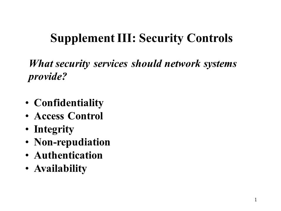1 Supplement III: Security Controls What security services should network systems provide.