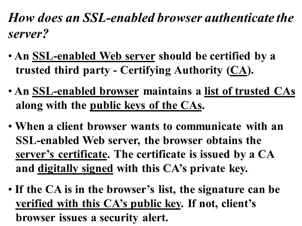How does an SSL-enabled browser authenticate the server.
