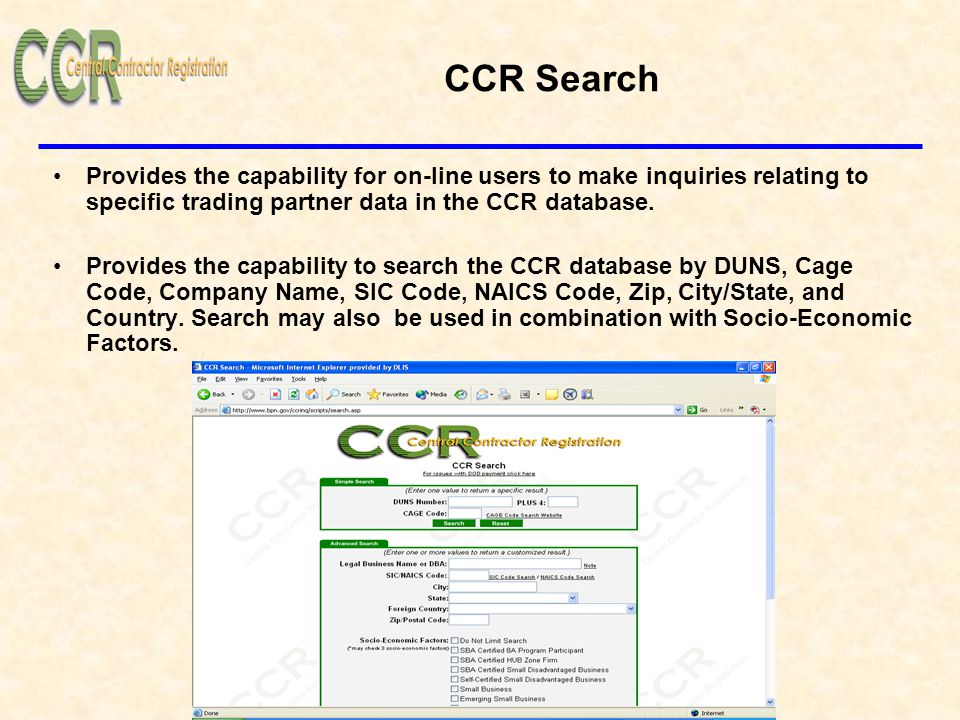 CCR Search Provides the capability for on-line users to make inquiries relating to specific trading partner data in the CCR database.