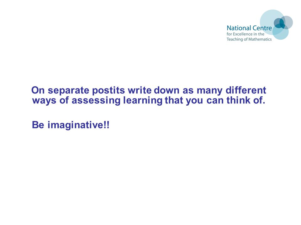 On separate postits write down as many different ways of assessing learning that you can think of.