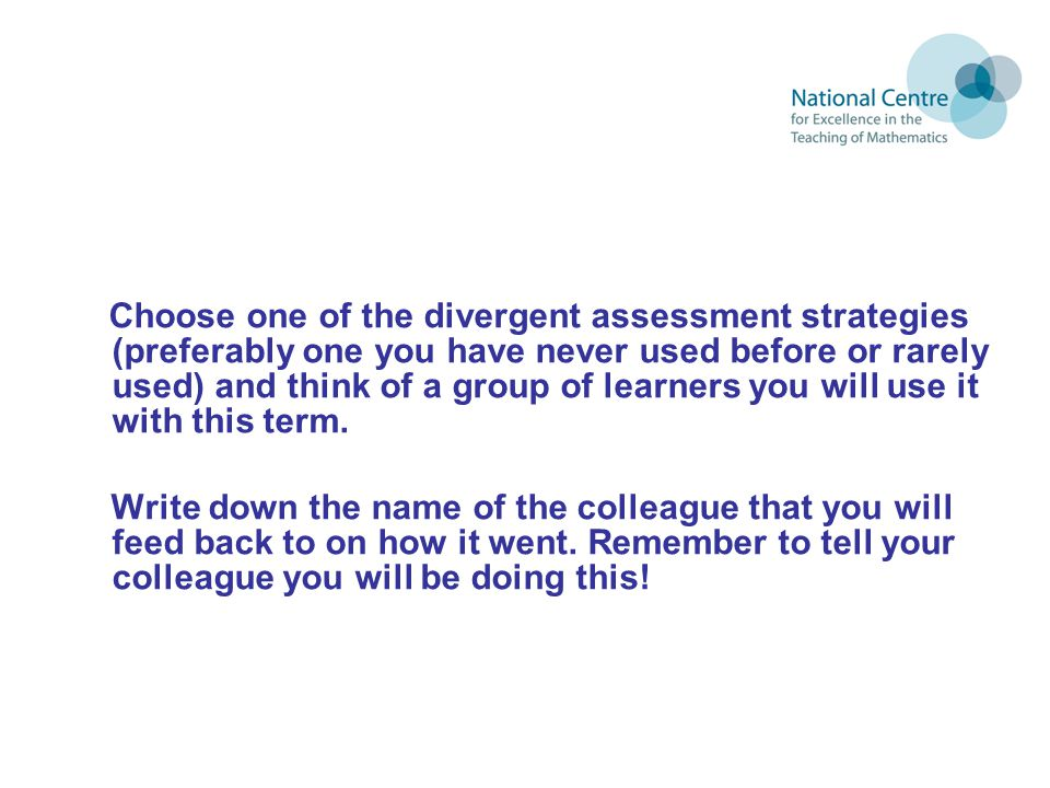 Choose one of the divergent assessment strategies (preferably one you have never used before or rarely used) and think of a group of learners you will use it with this term.