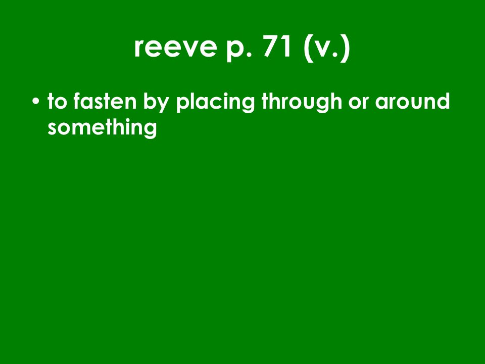 reeve p. 71 (v.) to fasten by placing through or around something