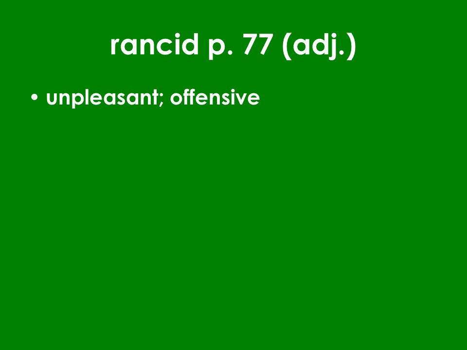 rancid p. 77 (adj.) unpleasant; offensive