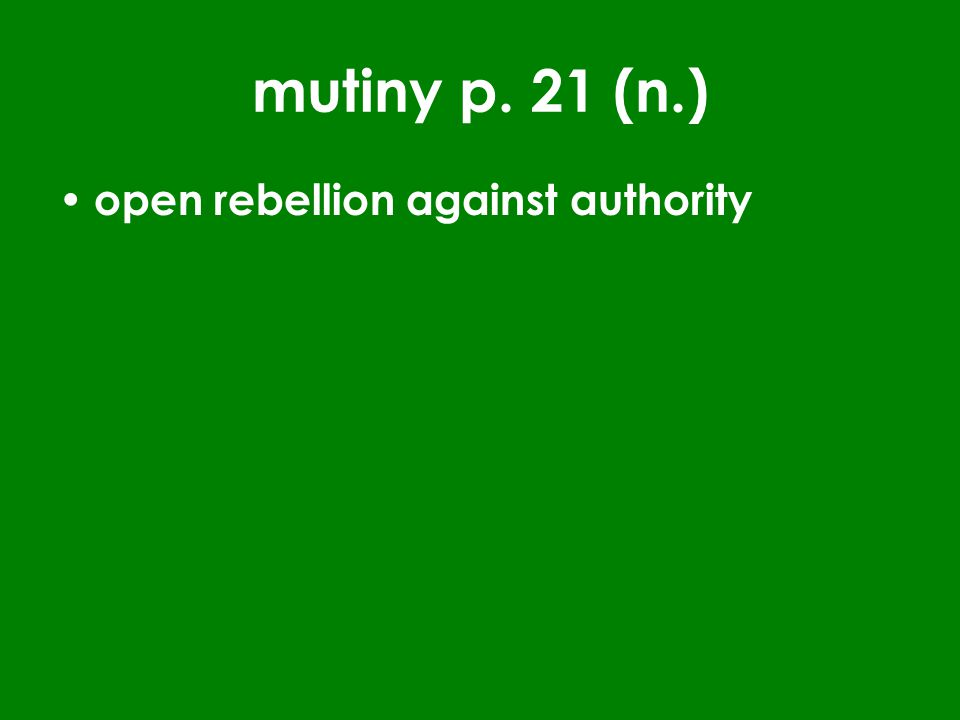 mutiny p. 21 (n.) open rebellion against authority