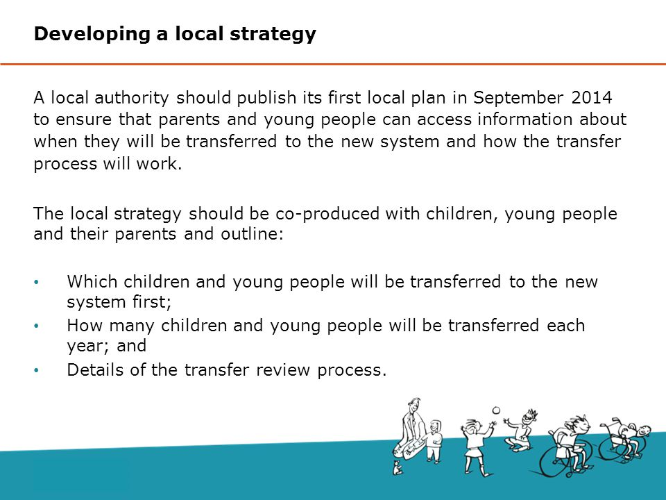 A local authority should publish its first local plan in September 2014 to ensure that parents and young people can access information about when they will be transferred to the new system and how the transfer process will work.
