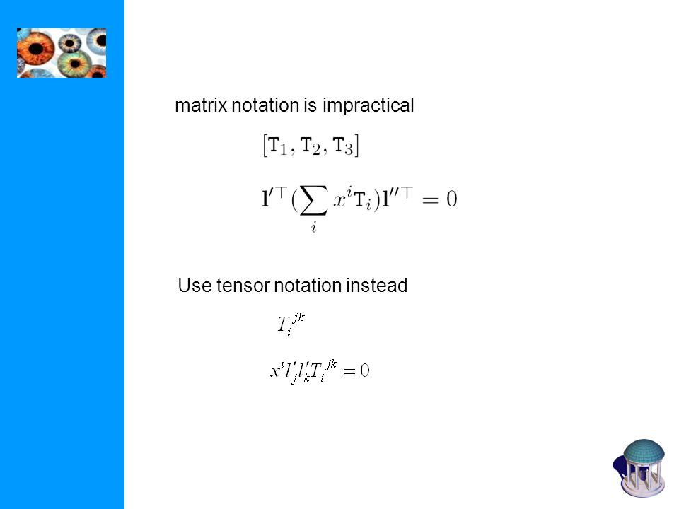 matrix notation is impractical Use tensor notation instead