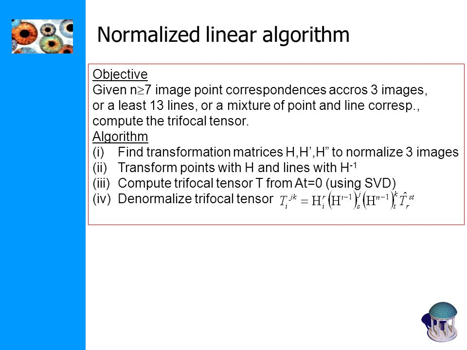 Normalized linear algorithm Objective Given n  7 image point correspondences accros 3 images, or a least 13 lines, or a mixture of point and line cor