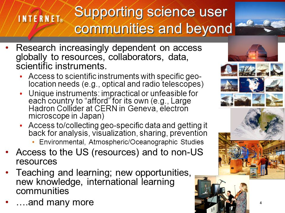 International Partner Program Mechanism: Memoranda of Understanding Provide/promote interconnectivity between communities Collaborate on technology development and deployment Facilitate collaboration between members on applications Engagement to: Establish leading, high-performance network infrastructures in support of science, teaching and learning Ensure global coordination and end-to-end performance in support of our communities Promote role of National Research and Education networks (NRENs) 50 organizations (International partners) representing over 75 countries http:/international.internet2.edu