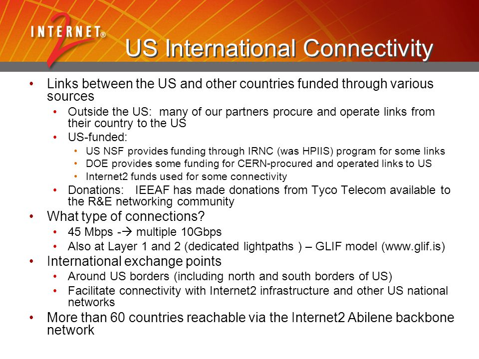 US International Connectivity Links between the US and other countries funded through various sources Outside the US: many of our partners procure and