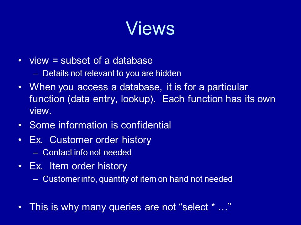 Views view = subset of a database –Details not relevant to you are hidden When you access a database, it is for a particular function (data entry, lookup).